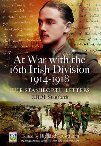 At War with the 16th Irish Division 1914-1918: The Letters of J. H. M....