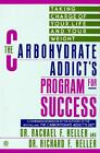 The Carbohydrate Addict's Program for Success : Taking Charge of Your Life and Your Weight by Richard F. Heller and Rachael F. Heller (1993, Paperback)
