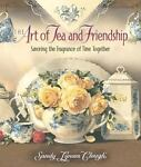 The Art of Tea and Friendship, Sandy Lynam Clough, 0736910980
