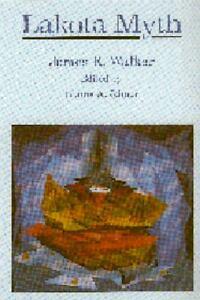 1983-08-01-Lakota-Myth-James-R-Walker-University-of-Nebraska-Press-Paperba