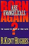 Are Evangelicals Born Again?, R. Kent Hughes, 0891077987