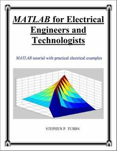 MATLAB for Electrical Engineers and Technologists : MATLAB Tutorial with  Practical Electrical Examples by Stephen Philip Tubbs (2010, Paperback)