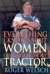 Everything I Know about Women I Learned from My Tractor, Roger Welsch, 0760311498