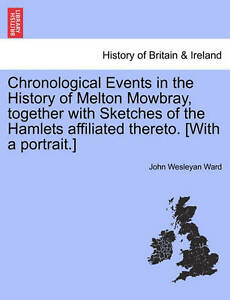 Chronological Events in the History of Melton Mowbray, together with Sketches o