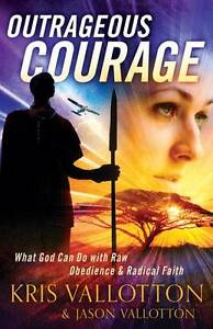 Outrageous Courage: What God Can Do with Raw Obedience and Radical Faith by...