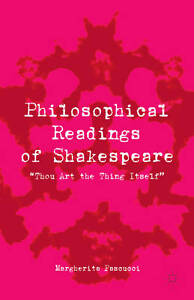 """Philosophical Readings of Shakespeare: """"Thou Art the Thing Itself"""", Pascucci, Ma"""