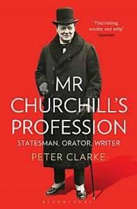 Mr Churchill's Profession: Statesman, Orator, Writer