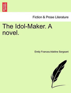 The Idol-Maker. a Novel. -Paperback