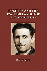 george orwells politics and the english For anyone interested in the politics of left and right -- and in political journalism as it is practiced at the highest level -- george orwell's works are indispensable.
