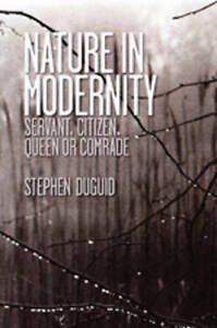 Nature in Modernity: Servant, Citizen, Queen or Comrade by Duguid, Stephen