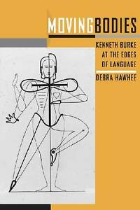 Moving Bodies: Kenneth Burke at the Edges of Language by Debra Hawhee...
