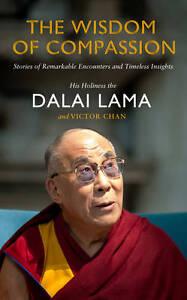 The Wisdom of Compassion, Dalai Lama, Victor Chan, New Hardback Book