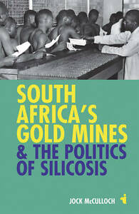 South Africa's Gold Mines and the Politics of Silicosis (African Issues),McCullo