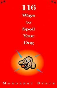 116 Ways to Spoil Your Dog by Margaret Svete (2001, Paperback)