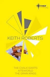 Keith Roberts SF Gateway Omnibus: The Chalk Giants, Kiteworld, The Grain...