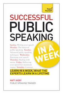 Teach Yourself Successful Public Speaking in a Week (Teach Yourself in a Week),