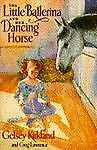 The Little Ballerina and Her Dancing Horse, Gelsey Kirkland and Greg Lawrence, 0385469780