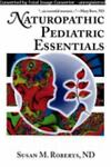Naturopathic Pediatric Essentials, Roberts, Susan, 0974117803