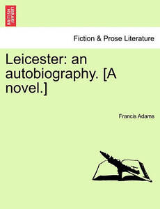 Leicester: An Autobiography. [A Novel.] -Paperback