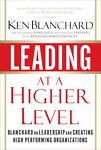 Leading at a Higher Level, Ken Blanchard, 0131443909