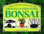 Step-by-Step Guide to Growing and Displaying Bonsai, Colin Lewis, 1551100800
