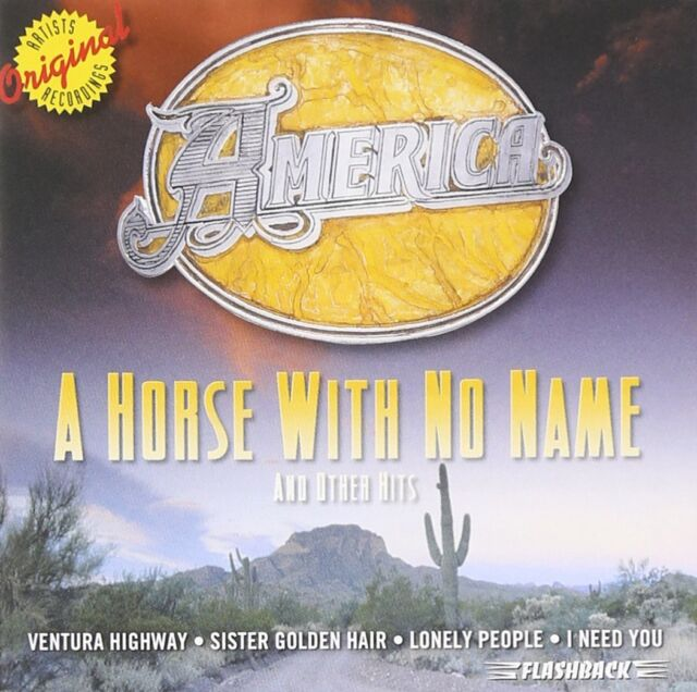 AMERICA - A HORSE WITH NO NAME & OTHER HITS  (CD) Sealed