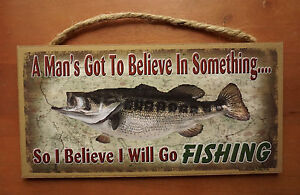 Bass Fishing Cabin Lodge Sign Fisherman Home Decor MANS GOT TO BELIEVE SOMETHING