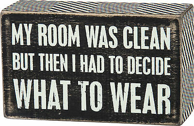 """Small Wood 3"""" x 5"""" BOX SIGN """"My Room Was Clean...Had To Decide What To Wear"""""""