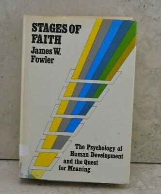 Stages of Faith: The Psychology of Human Development and the Quest for