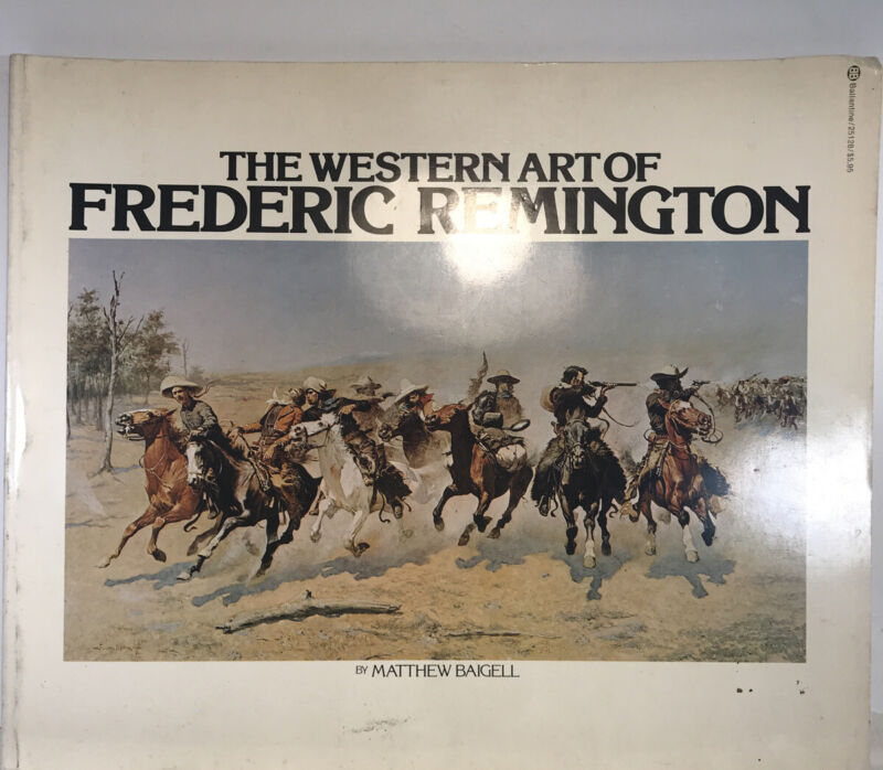 The Western Art Of Frederick Remington by Matthew Baigell 1976. First Edition