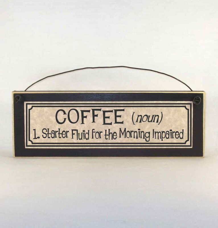 COFFEE  (noun) 1.  Starter Fluid for the Morning Impaired - Funny Sign Plaque