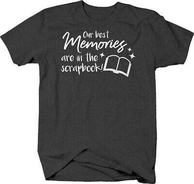 Our best memories are in the scrapbook hobby photos love Tshirt for