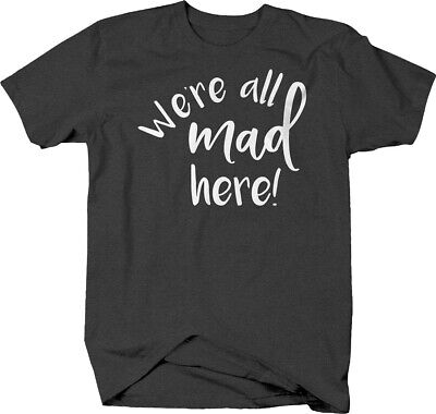 Crazy Alice (We're all mad here crazy alice in wonderland T-shirt for men)