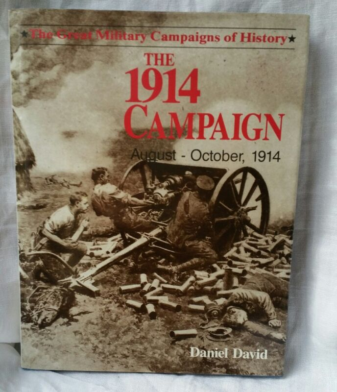 BOOK THE 1914 CAMPAIGN AUGUST - OCTOBER, 1914 THE GREAT MILITARY CAMPAIGNS DAVID
