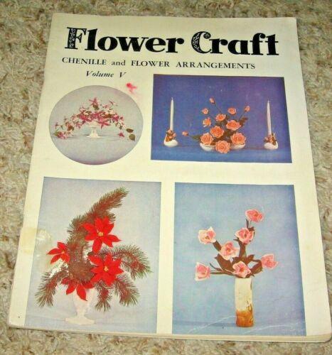 VINTAGE~FLOWER CRAFT CHENILLE & FLOWER ARRANGEMENTS~VOL 5~1954~GD/VGC~LOT #C