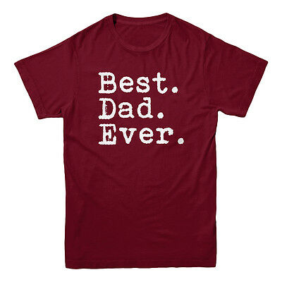 Best Dad Ever Fathers Day Gift Papa Birthday Holiday Saying Slogan Mens T Shirt