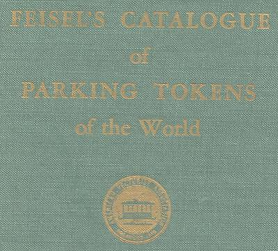 Feisel's Catalogue of Parking Tokens of the World 1966 1st Edition - New