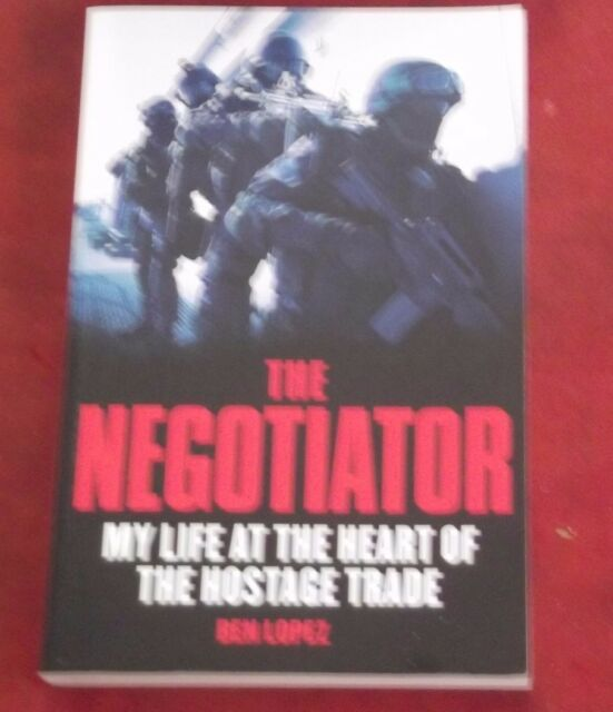 THE NEGOTIATOR ~ Ben Lopez MY LIFE AT THE HEART OF THE HOSTAGE TRADE