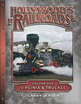 HOLLYWOOD'S RAILROADS, VOLUME ONE: VIRGINIA & TRUCKEE – by Larry Jensen