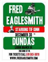 ** FRED EAGLESMITH LIVE DECEMBER 30TH DUNDAS, ON **