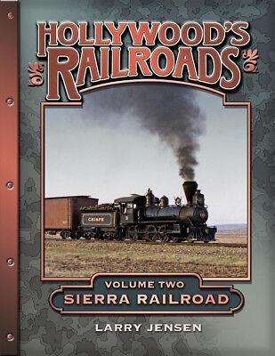 HOLLYWOOD'S RAILROADS, VOLUME TWO: SIERRA RAILROAD – by Larry Jensen