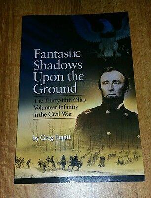 Fantastic Shadows Upon The Ground Civil War History 35th Ohio Infantry - Fugitt