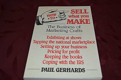 How To Sell What You Make   The Business Of Marketing Crafts By Paul Gerhards