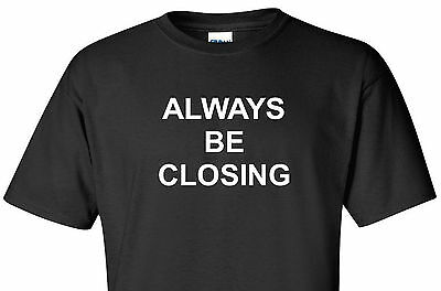 ALWAYS BE CLOSING T-Shirt Glengarry Glen Ross Sales Humor Funny (Always Be Closing)
