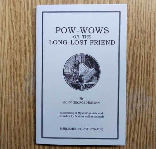 Pow-Wows or the Long-Lost Friend by Hohman (Folk remedies and occult tidbits)