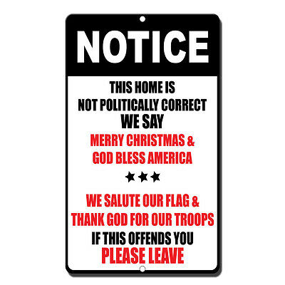 Christmas Metal Sign - Notice This Home Is Not Politically Correct We Say Merry Christmas Metal Sign