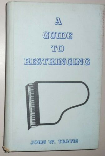 A Guide to Restringing Pianos - John W. Travis, 1961 1st ed.