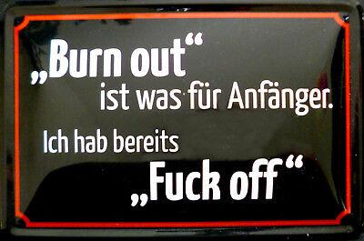 Blechschild Schild 20x30 cm - Burn out Fuck off Job Arbeit Beruf Büro Chef