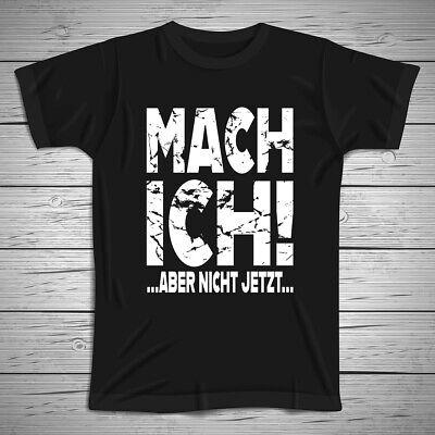 T-Shirt MACH ICH aber nicht jetzt Spruch lustig witzig Fun Status coole Sprüche (Coole Sprüche T-shirt)