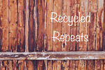 Recycled Repeats